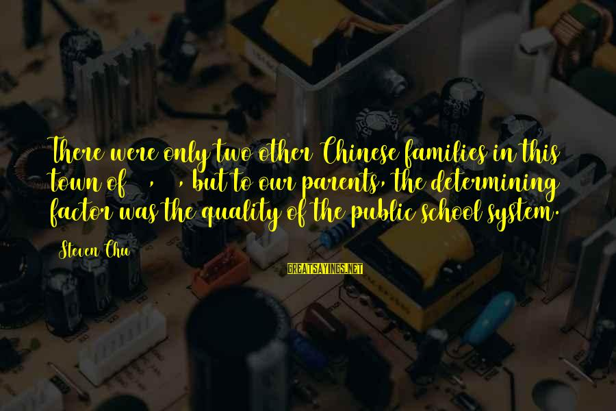 Steven Chu Sayings By Steven Chu: There were only two other Chinese families in this town of 25,000, but to our