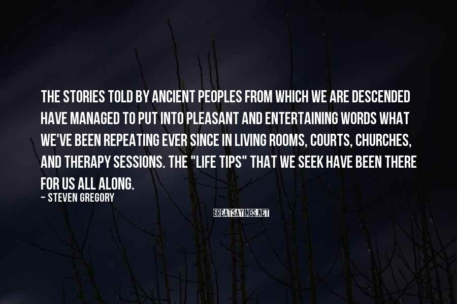 Steven Gregory Sayings: The stories told by ancient peoples from which we are descended have managed to put