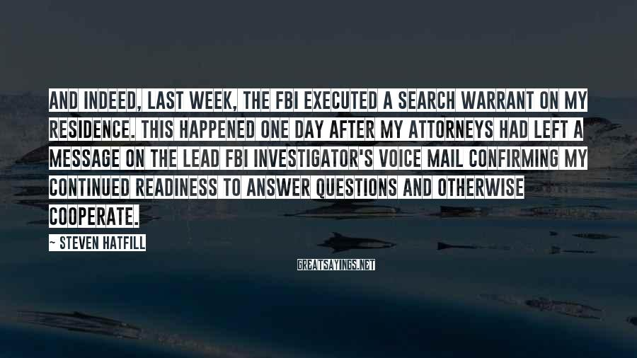 Steven Hatfill Sayings: And indeed, last week, the FBI executed a search warrant on my residence. This happened
