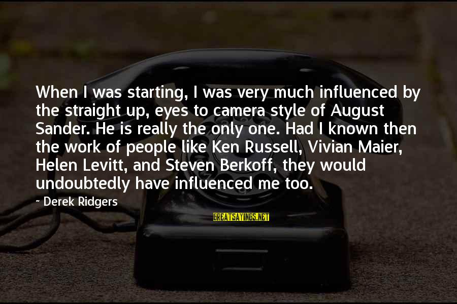 Steven Levitt Sayings By Derek Ridgers: When I was starting, I was very much influenced by the straight up, eyes to
