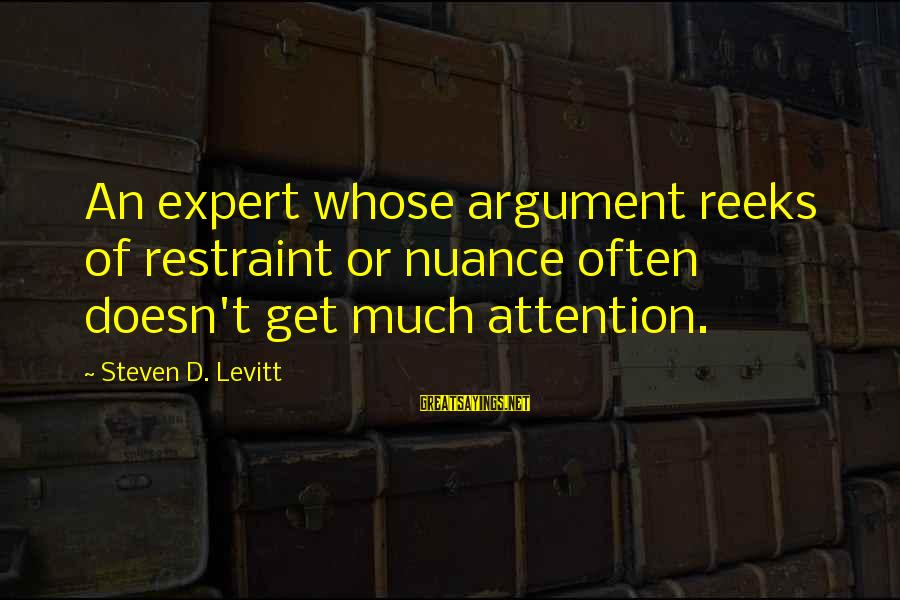Steven Levitt Sayings By Steven D. Levitt: An expert whose argument reeks of restraint or nuance often doesn't get much attention.