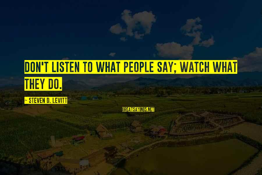 Steven Levitt Sayings By Steven D. Levitt: Don't listen to what people say; watch what they do.