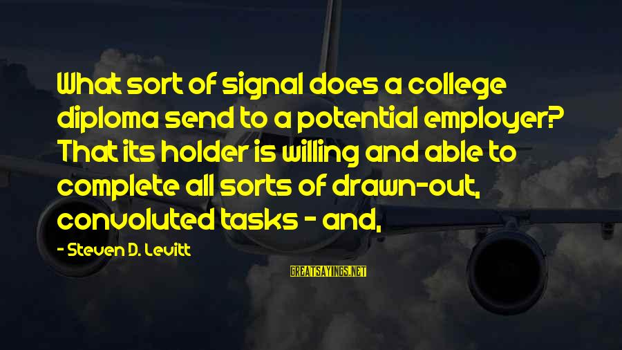 Steven Levitt Sayings By Steven D. Levitt: What sort of signal does a college diploma send to a potential employer? That its