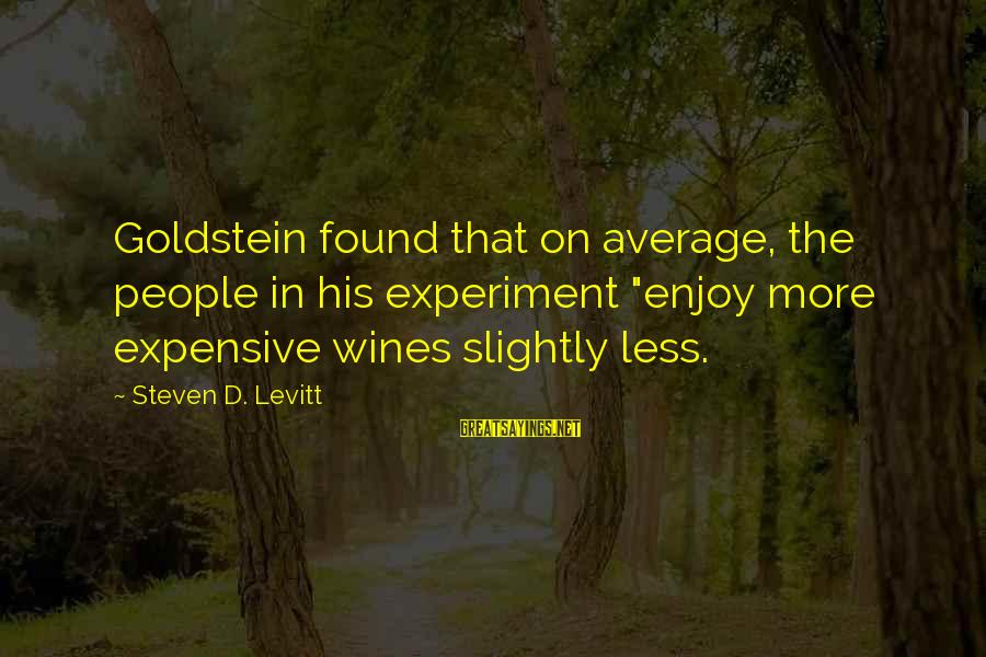 """Steven Levitt Sayings By Steven D. Levitt: Goldstein found that on average, the people in his experiment """"enjoy more expensive wines slightly"""