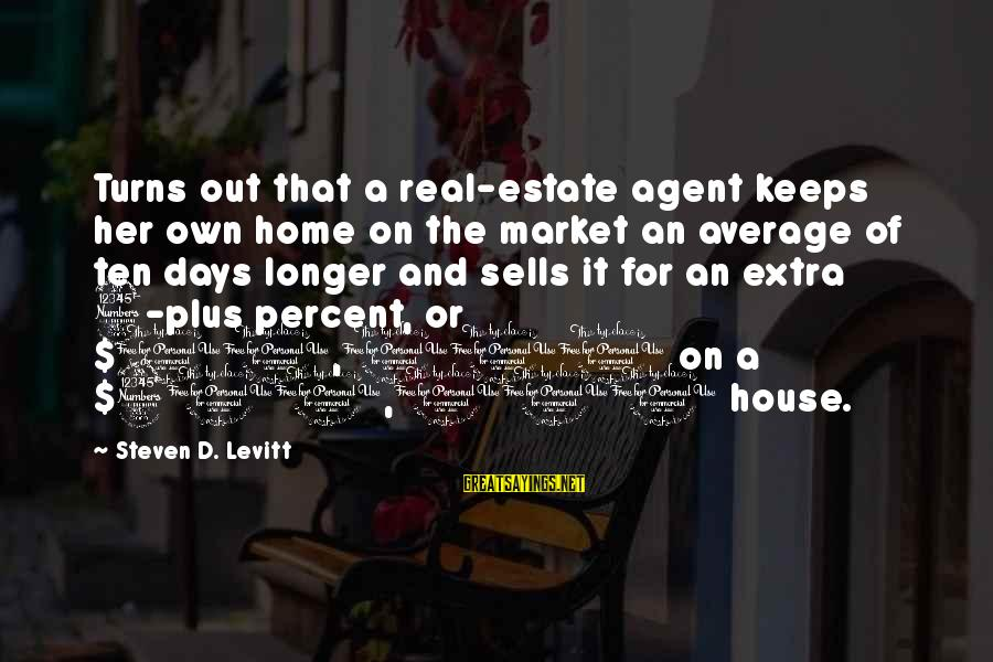 Steven Levitt Sayings By Steven D. Levitt: Turns out that a real-estate agent keeps her own home on the market an average