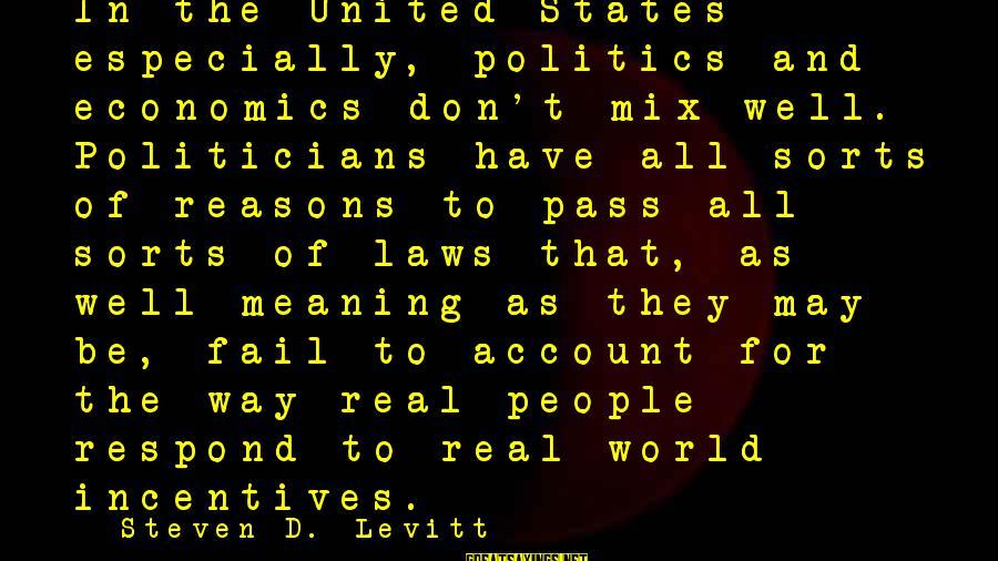 Steven Levitt Sayings By Steven D. Levitt: In the United States especially, politics and economics don't mix well. Politicians have all sorts