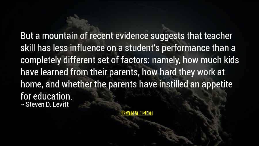 Steven Levitt Sayings By Steven D. Levitt: But a mountain of recent evidence suggests that teacher skill has less influence on a