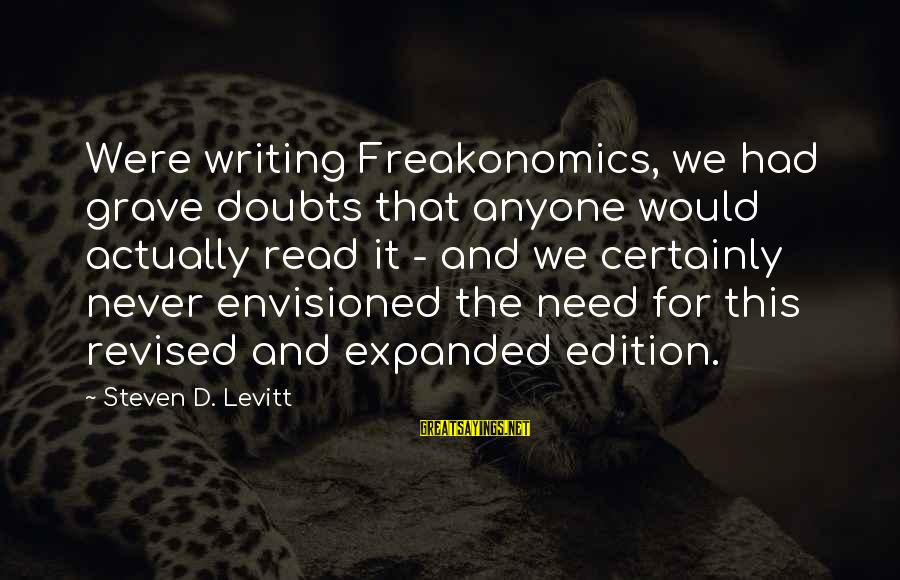 Steven Levitt Sayings By Steven D. Levitt: Were writing Freakonomics, we had grave doubts that anyone would actually read it - and