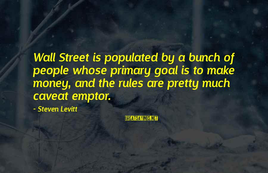 Steven Levitt Sayings By Steven Levitt: Wall Street is populated by a bunch of people whose primary goal is to make