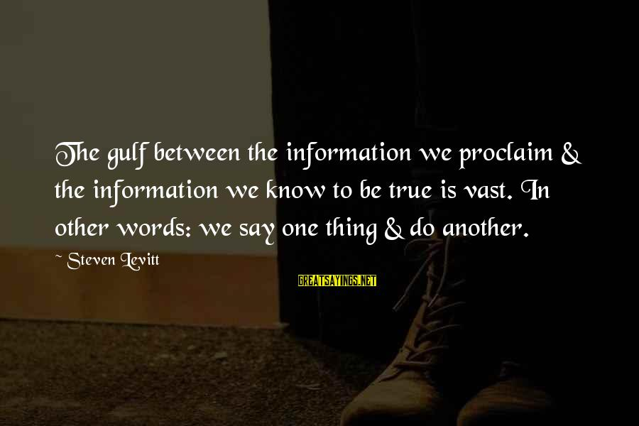 Steven Levitt Sayings By Steven Levitt: The gulf between the information we proclaim & the information we know to be true