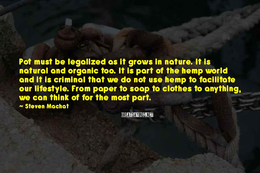 Steven Machat Sayings: Pot must be legalized as it grows in nature. It is natural and organic too.