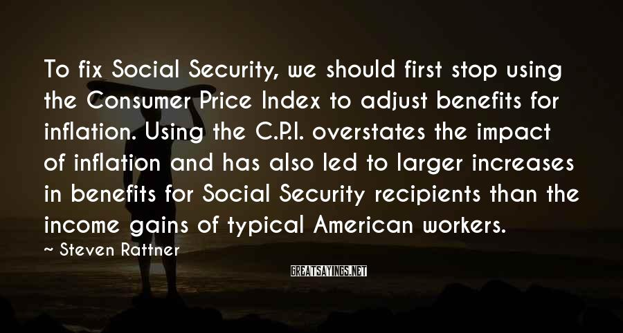 Steven Rattner Sayings: To fix Social Security, we should first stop using the Consumer Price Index to adjust