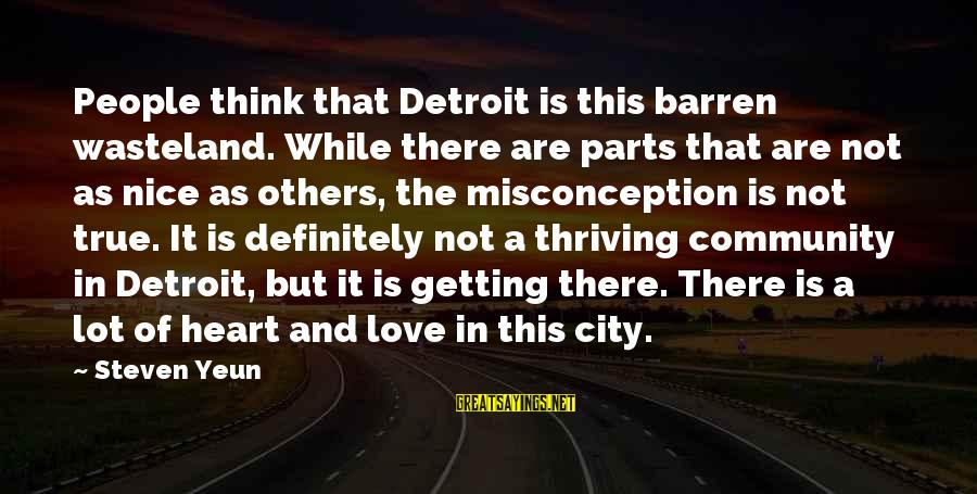 Steven Yeun Sayings By Steven Yeun: People think that Detroit is this barren wasteland. While there are parts that are not