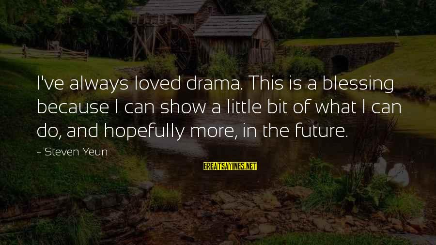 Steven Yeun Sayings By Steven Yeun: I've always loved drama. This is a blessing because I can show a little bit