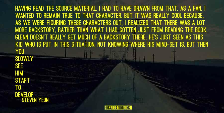 Steven Yeun Sayings By Steven Yeun: Having read the source material, I had to have drawn from that. As a fan,