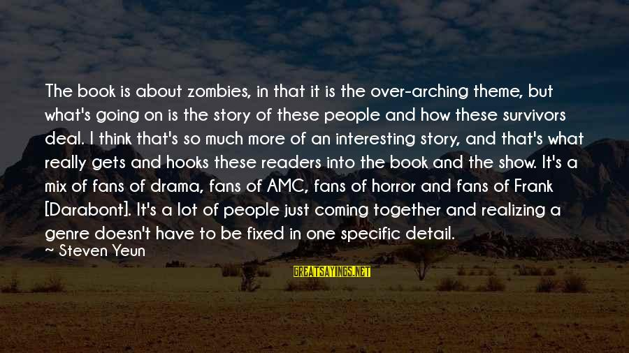 Steven Yeun Sayings By Steven Yeun: The book is about zombies, in that it is the over-arching theme, but what's going