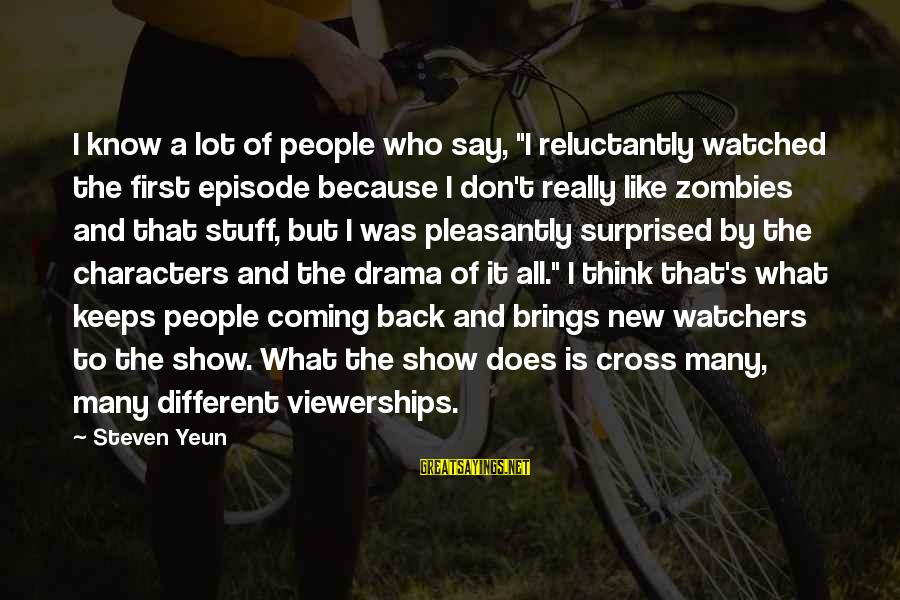 """Steven Yeun Sayings By Steven Yeun: I know a lot of people who say, """"I reluctantly watched the first episode because"""