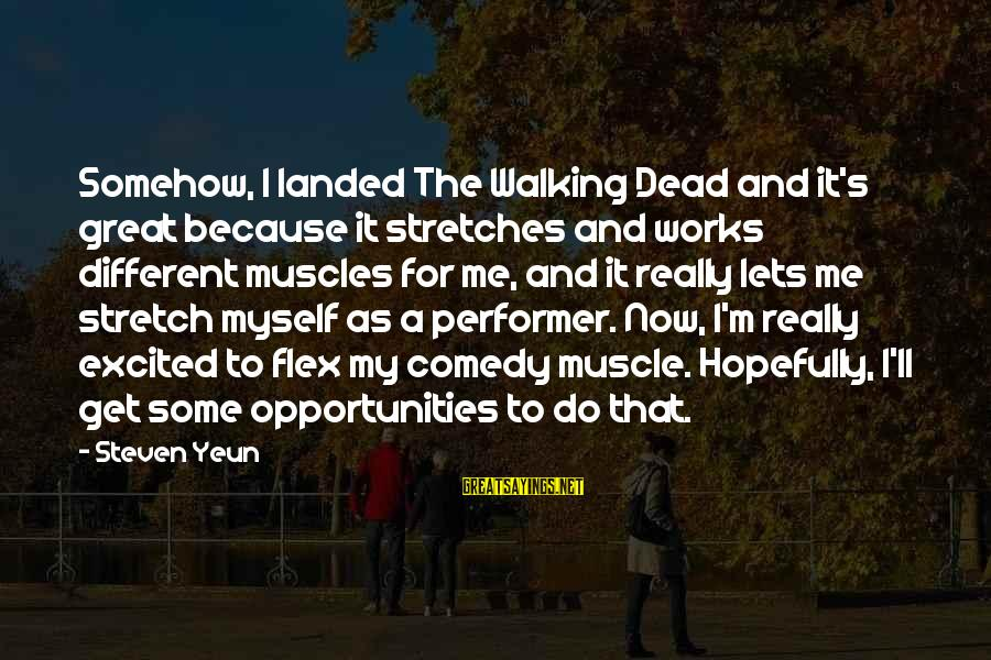 Steven Yeun Sayings By Steven Yeun: Somehow, I landed The Walking Dead and it's great because it stretches and works different