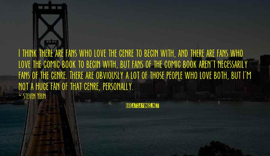 Steven Yeun Sayings By Steven Yeun: I think there are fans who love the genre to begin with, and there are