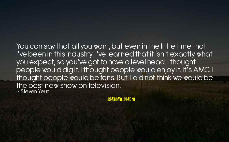 Steven Yeun Sayings By Steven Yeun: You can say that all you want, but even in the little time that I've