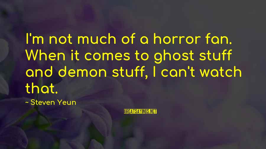 Steven Yeun Sayings By Steven Yeun: I'm not much of a horror fan. When it comes to ghost stuff and demon