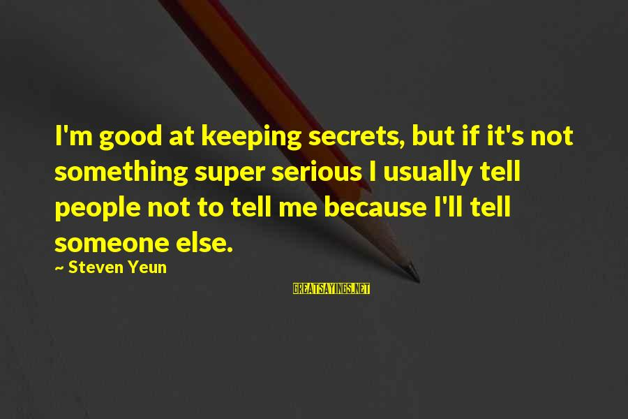 Steven Yeun Sayings By Steven Yeun: I'm good at keeping secrets, but if it's not something super serious I usually tell