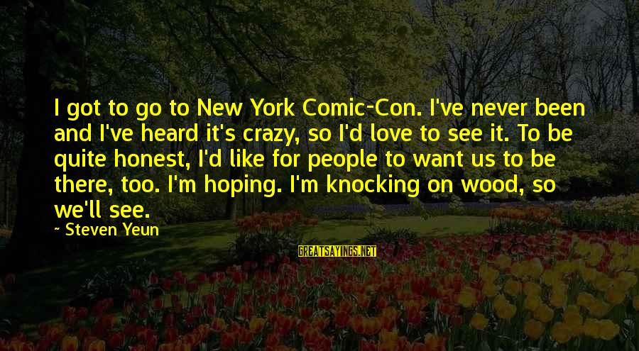 Steven Yeun Sayings By Steven Yeun: I got to go to New York Comic-Con. I've never been and I've heard it's