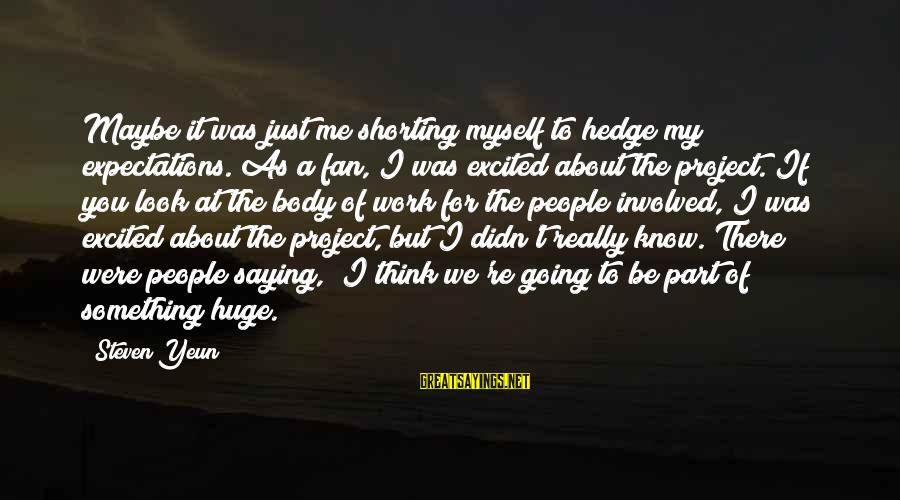 Steven Yeun Sayings By Steven Yeun: Maybe it was just me shorting myself to hedge my expectations. As a fan, I