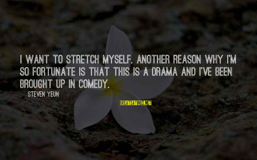 Steven Yeun Sayings By Steven Yeun: I want to stretch myself. Another reason why I'm so fortunate is that this is