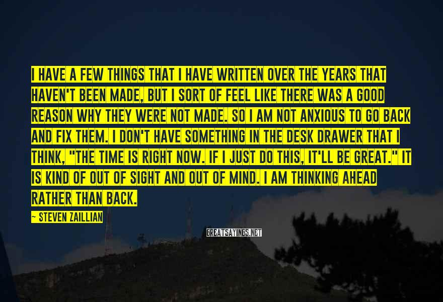 Steven Zaillian Sayings: I have a few things that I have written over the years that haven't been