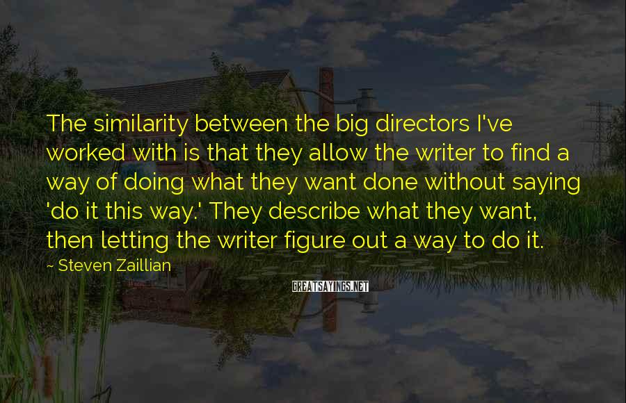 Steven Zaillian Sayings: The similarity between the big directors I've worked with is that they allow the writer