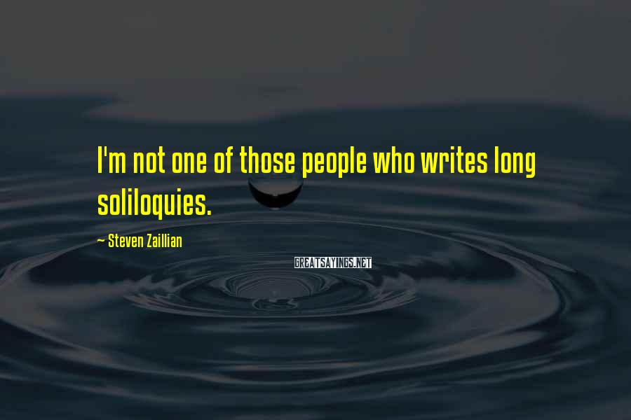Steven Zaillian Sayings: I'm not one of those people who writes long soliloquies.