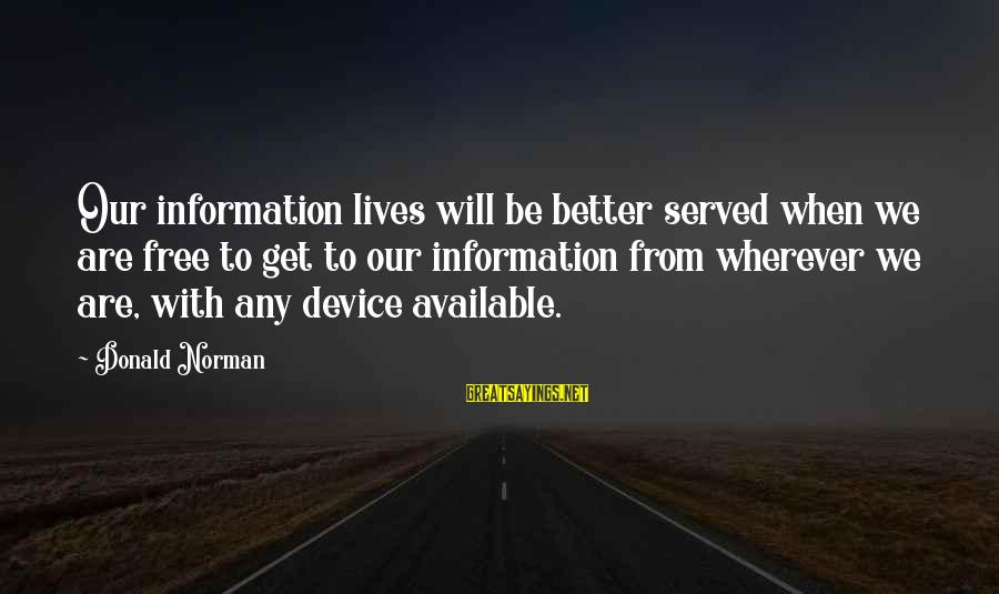 Stewardesses Sayings By Donald Norman: Our information lives will be better served when we are free to get to our