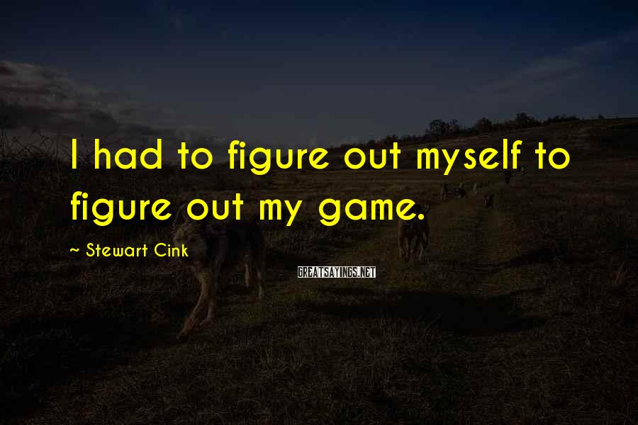 Stewart Cink Sayings: I had to figure out myself to figure out my game.