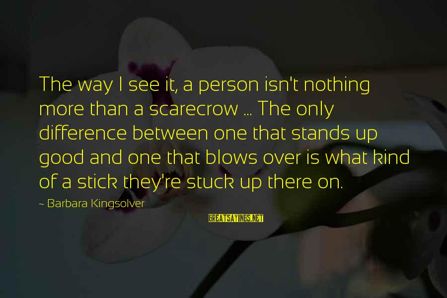 Stick To One Person Sayings By Barbara Kingsolver: The way I see it, a person isn't nothing more than a scarecrow ... The