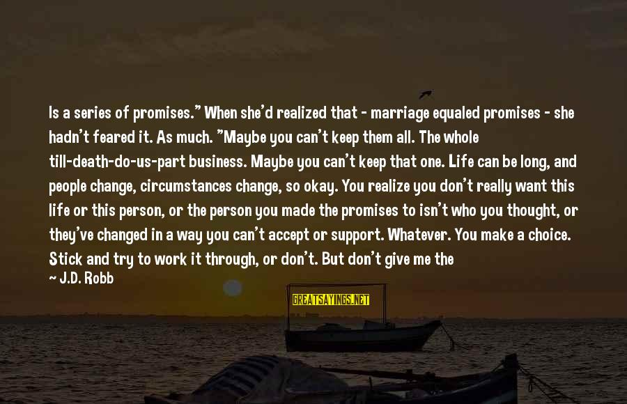 """Stick To One Person Sayings By J.D. Robb: Is a series of promises."""" When she'd realized that - marriage equaled promises - she"""