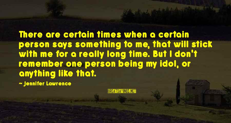 Stick To One Person Sayings By Jennifer Lawrence: There are certain times when a certain person says something to me, that will stick