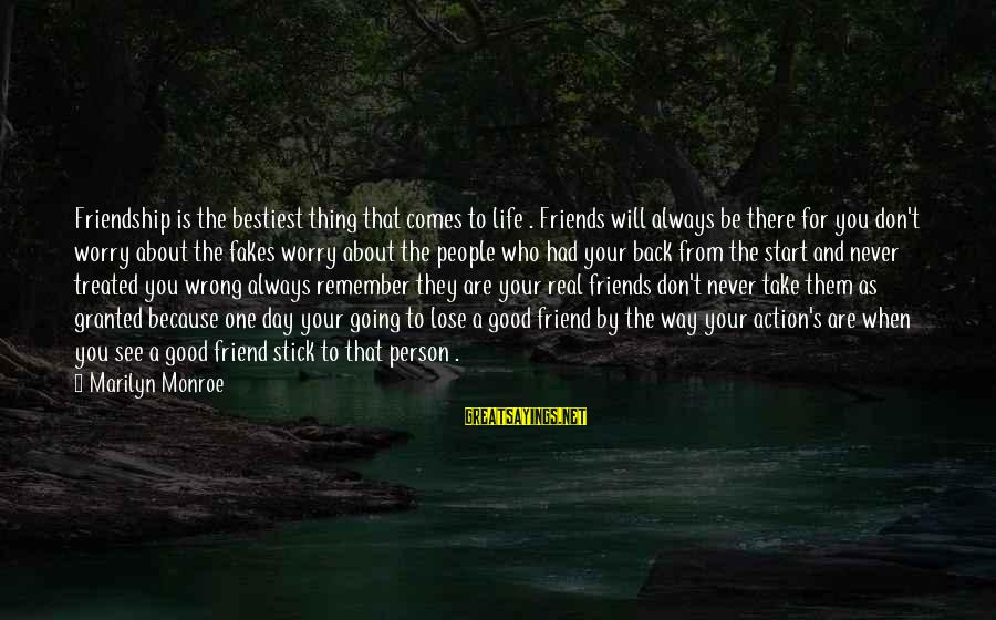 Stick To One Person Sayings By Marilyn Monroe: Friendship is the bestiest thing that comes to life . Friends will always be there