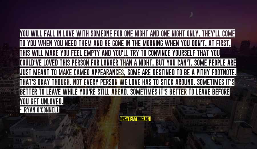 Stick To One Person Sayings By Ryan O'Connell: You will fall in love with someone for one night and one night only. They'll