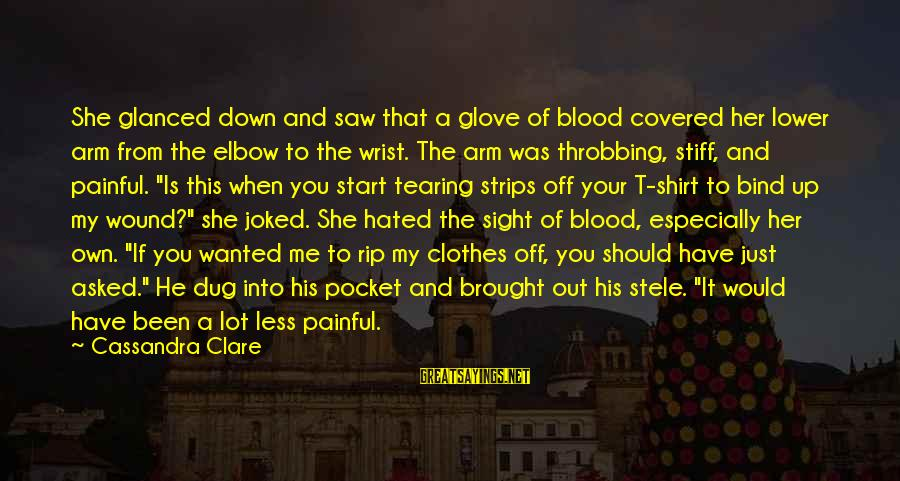 Stiff Arm Sayings By Cassandra Clare: She glanced down and saw that a glove of blood covered her lower arm from