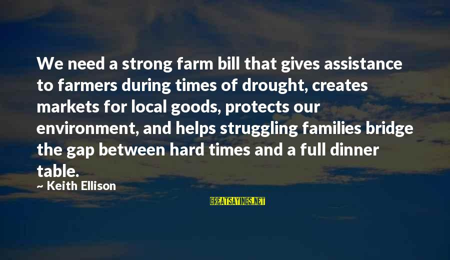 Stiff Arm Sayings By Keith Ellison: We need a strong farm bill that gives assistance to farmers during times of drought,