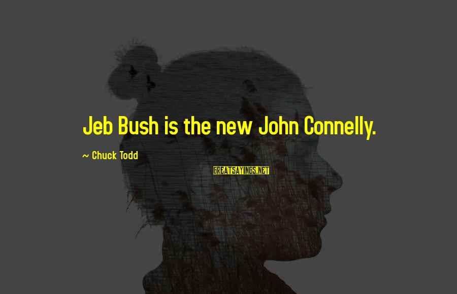 Stigmata Sayings By Chuck Todd: Jeb Bush is the new John Connelly.