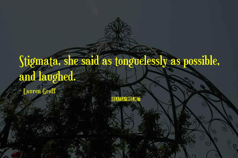 Stigmata Sayings By Lauren Groff: Stigmata, she said as tonguelessly as possible, and laughed.