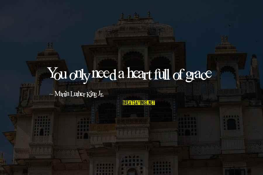 Stigmata Sayings By Martin Luther King Jr.: You only need a heart full of grace