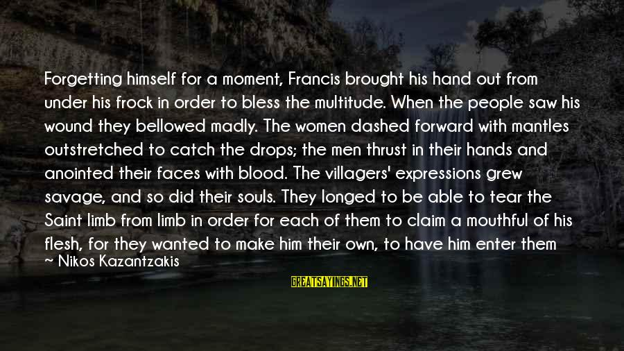 Stigmata Sayings By Nikos Kazantzakis: Forgetting himself for a moment, Francis brought his hand out from under his frock in