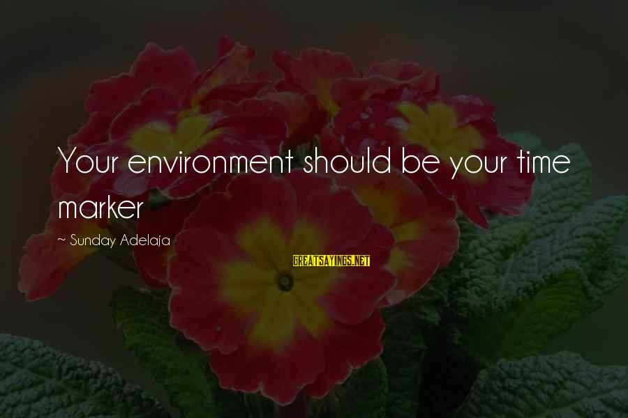 Stigmata Sayings By Sunday Adelaja: Your environment should be your time marker