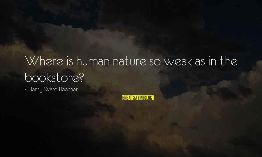 Stiles And Lydia Sayings By Henry Ward Beecher: Where is human nature so weak as in the bookstore?