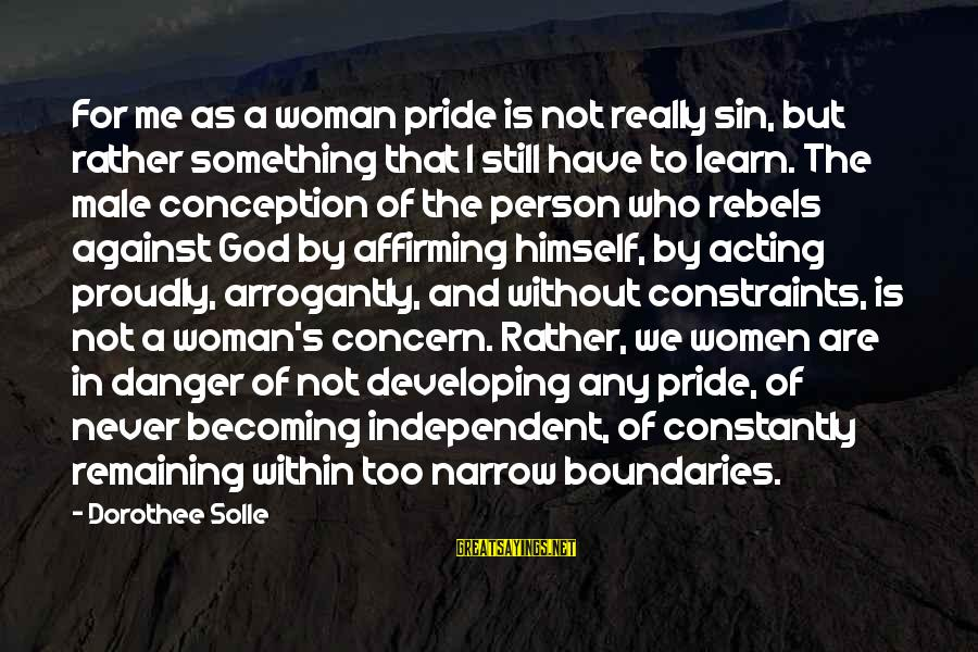Still Becoming Sayings By Dorothee Solle: For me as a woman pride is not really sin, but rather something that I