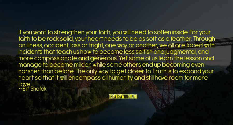 Still Becoming Sayings By Elif Shafak: If you want to strengthen your faith, you will need to soften inside. For your