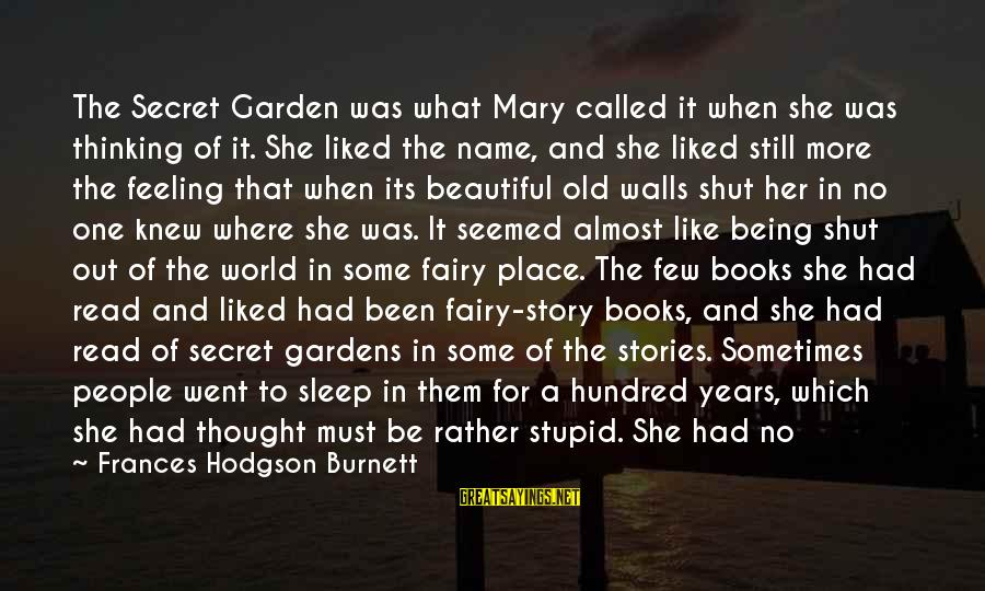 Still Becoming Sayings By Frances Hodgson Burnett: The Secret Garden was what Mary called it when she was thinking of it. She